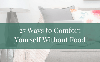 27 Ways to Comfort Yourself Without Food