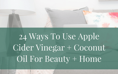 24 Ways To Use Apple Cider Vinegar + Coconut Oil For Beauty + Home