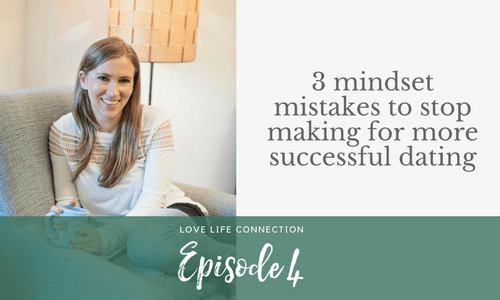 3 mindset mistakes to stop making for more successful dating