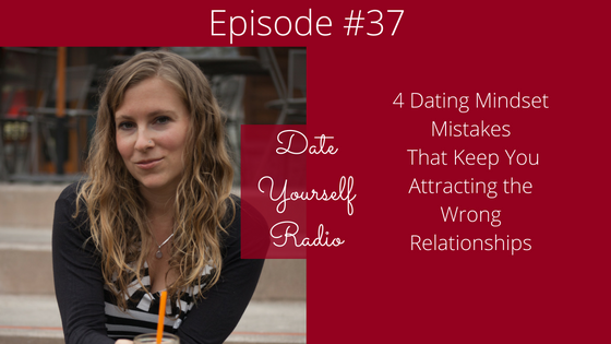 EP37: 4 Dating Mindset Mistakes That Keep You Attracting the Wrong Relationships