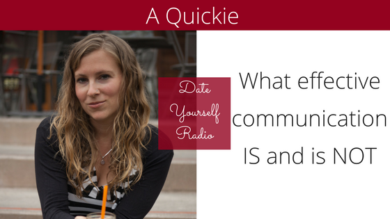QUICKIE: What effective communication IS and is NOT