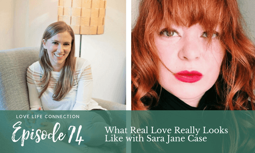 What Real Love Really Looks Like with Sara Jane Case