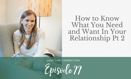 EP77:  How to Know What You Need and Want In Your Relationship Pt 2