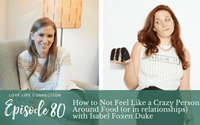 Episode 80: How to Not Feel Like a Crazy Person Around Food (or in relationships) with Isabel Foxen Duke