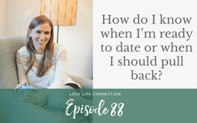 EP88: How do I know when I'm ready to date or when I should pull back?