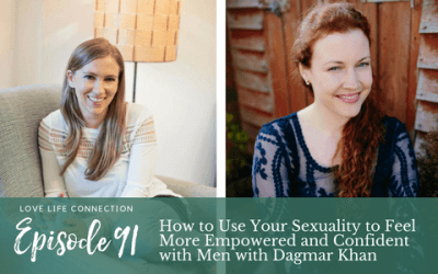 EP91:  How to Use Your Sexuality to Feel More Empowered and Confident with Men with Dagmar Khan