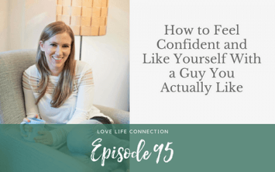 EP95: How to Feel Confident and Like Yourself With a Guy You Actually Like