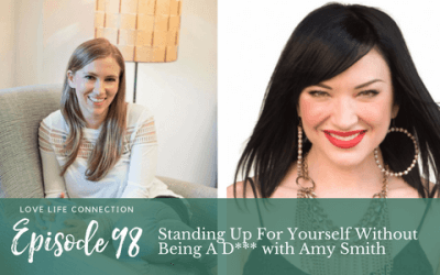 EP98: Standing Up For Yourself Without Being A D*** with Amy Smith