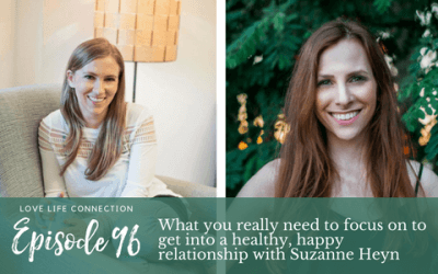 EP96: What you really need to focus on to get into a healthy, happy relationship with Suzanne Heyn