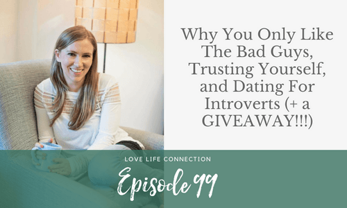 Bad Guys, Trusting Yourself, and Dating For Introverts