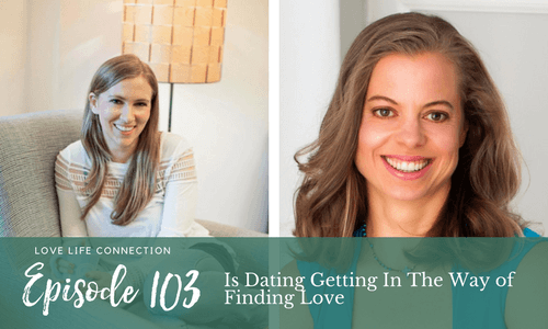 Is Dating Getting In The Way of Finding Love