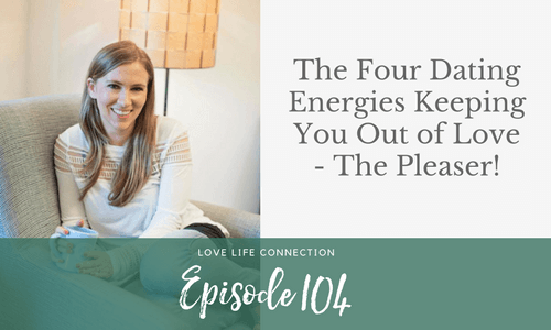 The Four Dating Energies Keeping You Out of Love - The Pleaser!