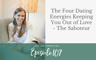 EP107: The Four Dating Energies Keeping You Out of Love – The Saboteur!
