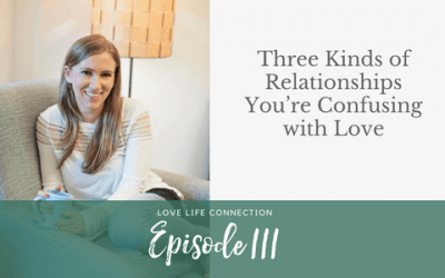 EP111: Three Kinds of Relationships You're Confusing with Love