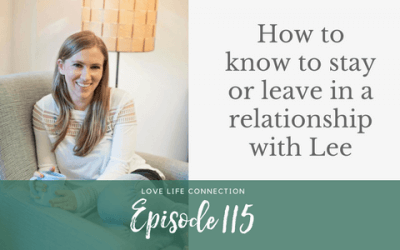EP115: How to know to stay or leave in a relationship with Lee