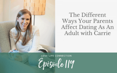EP119: The Different Ways Your Parents Affect Dating As An Adult with Carrie