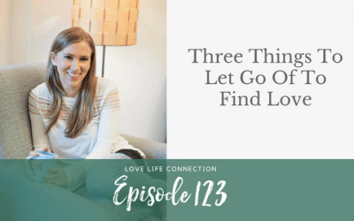 EP123: Three Things To Let Go Of To Find Love