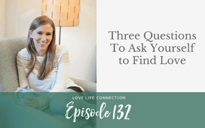 EP132: Three Questions To Ask Yourself to Find love