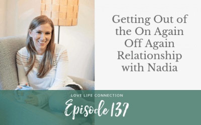 EP137: Getting Out of the On Again Off Again Relationship with Nadia