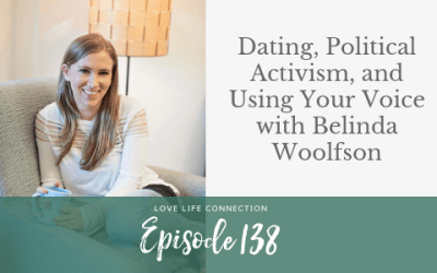 EP138: Dating, Political Activism, and Using Your Voice with Belinda Woolfson