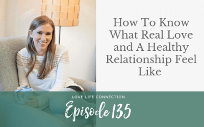 EP135: How To Know What Real Love and A Healthy Relationship Feel Like with Stephanie