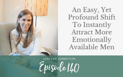 EP140: An Easy, Yet Profound Shift To Instantly Attract More Emotionally Available Men