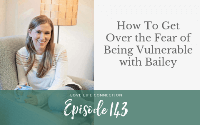 EP143: How To Get Over the Fear of Being Vulnerable with Bailey