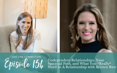 EP154: Codependent Relationships, Your Spiritual Path, and What You *Really* Need In A Relationship with Kristen Rice