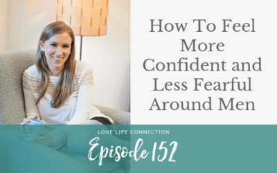 EP152: How To Feel More Confident and Less Fearful Around Men