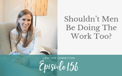 EP156: Shouldn't Men Be Doing The Work Too?