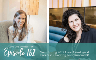 EP162: Your Spring 2019 Love Astrological Forecast + Exciting Announcement!