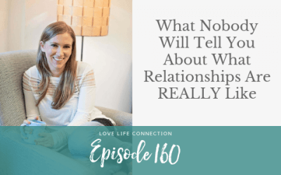 EP160: What Nobody Will Tell You About What Relationships Are REALLY Like
