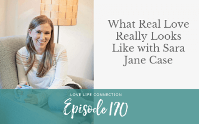 EP170:  What Real Love Really Looks Like with Sara Jane Case
