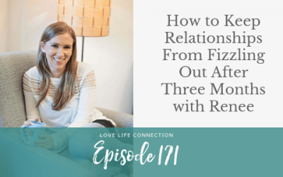 EP171: How to Keep Relationships From Fizzling Out After Three Months with Renee
