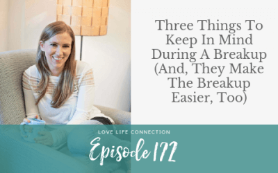EP172: Three Things To Keep In Mind During A Breakup (And, They Make The Breakup Easier, Too)