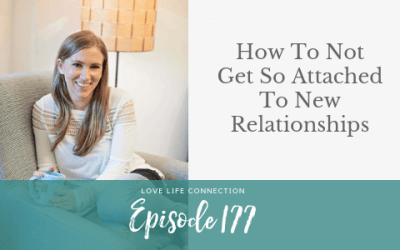 EP177: How To Not Get So Attached To New Relationships with Andree-Anne