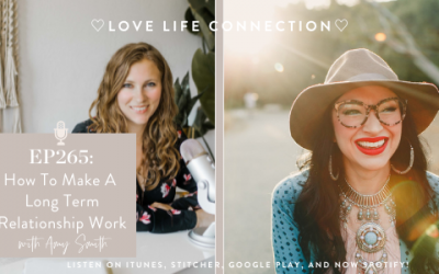 EP 265: How To Make A Long Term Relationship Work with Amy Smith