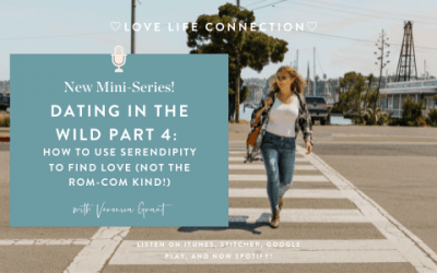 Dating in the Wild Series: How to Use Serendipity to Find Love (Not the Rom Com Kind!)